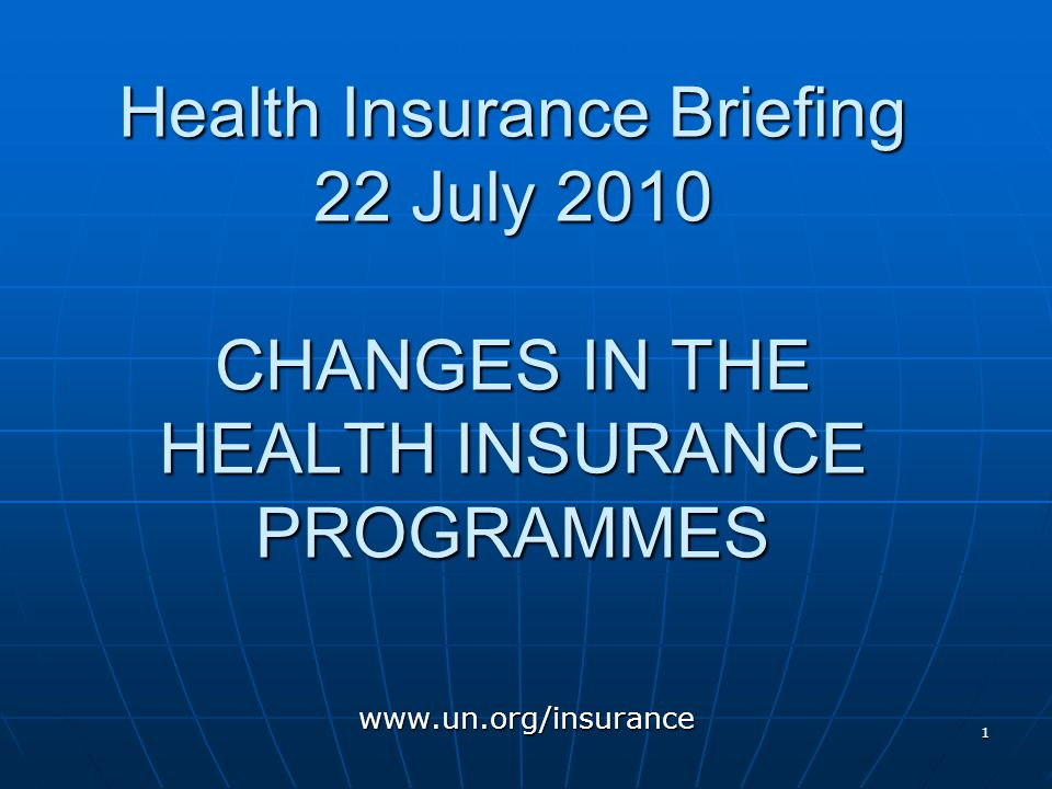 1 Health Insurance Briefing 22 July 2010 CHANGES IN THE HEALTH INSURANCE PROGRAMMES