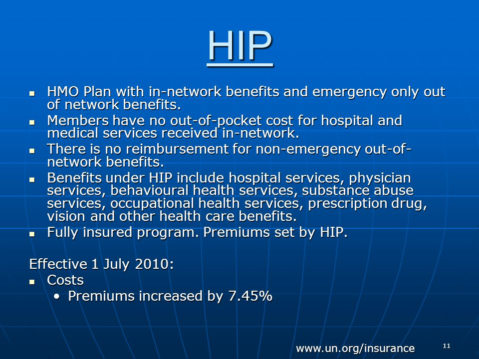 11 HIP HMO Plan with in-network benefits and emergency only out of network benefits.