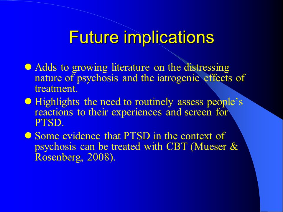Future implications Adds to growing literature on the distressing nature of psychosis and the iatrogenic effects of treatment.
