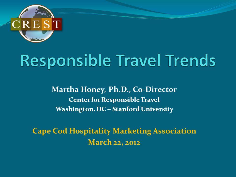 Martha Honey, Ph.D., Co-Director Center for Responsible Travel ...