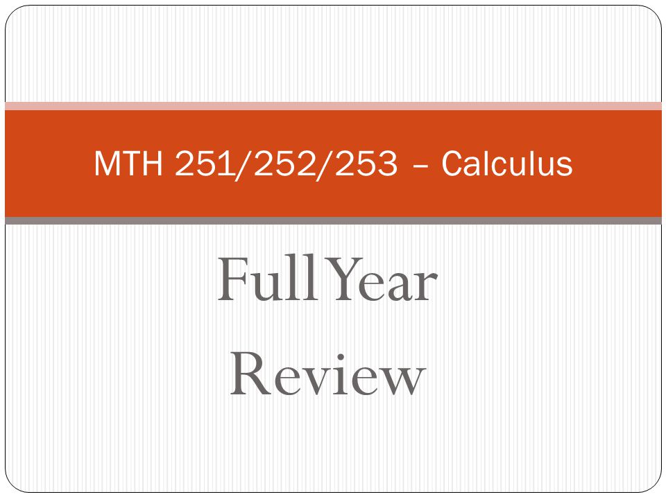 Full Year Review MTH 251/252/253 – Calculus