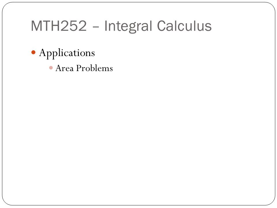 MTH252 – Integral Calculus Applications Area Problems