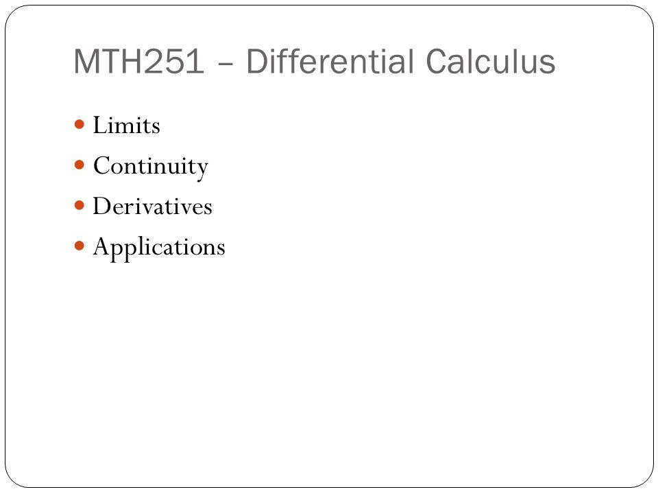 MTH251 – Differential Calculus Limits Continuity Derivatives Applications