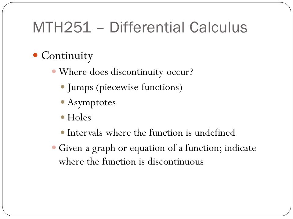 MTH251 – Differential Calculus Continuity Where does discontinuity occur.