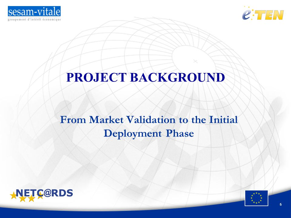5 PROJECT BACKGROUND From Market Validation to the Initial Deployment Phase