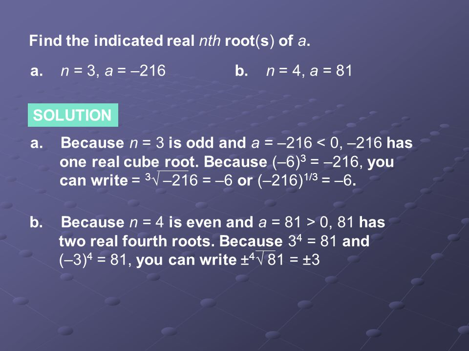 Find the indicated real nth root(s) of a. a. n = 3, a = –216b.