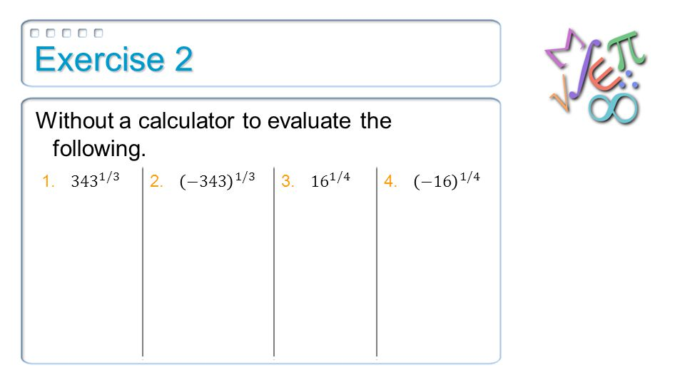 Exercise 2 Without a calculator to evaluate the following.