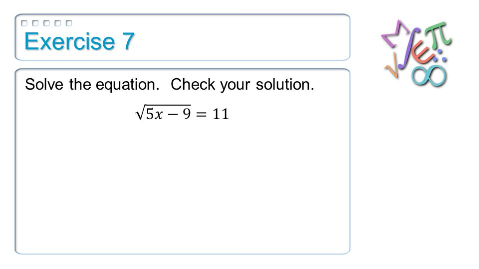 Exercise 7 Solve the equation. Check your solution.