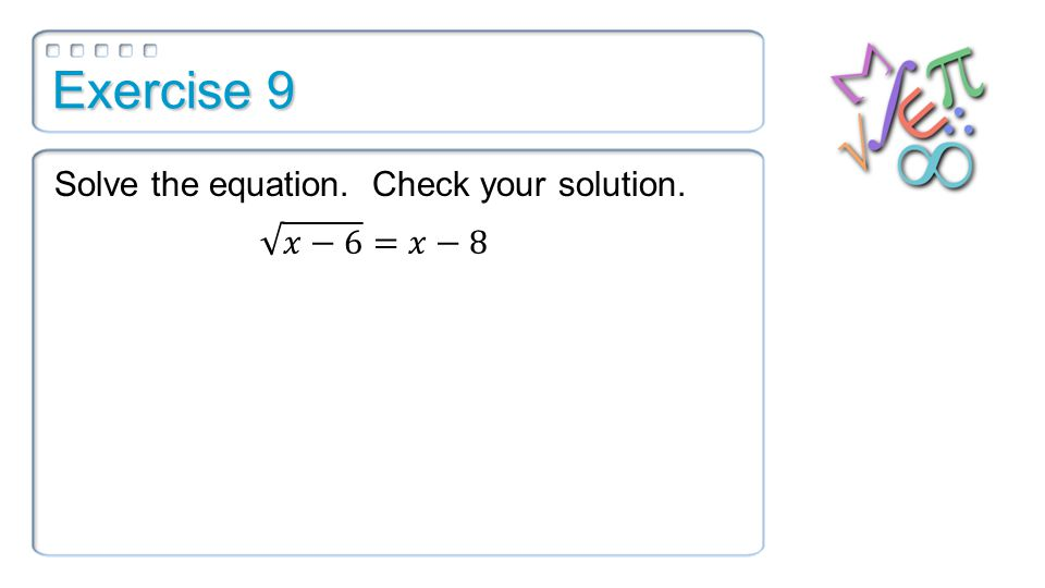 Exercise 9 Solve the equation. Check your solution.