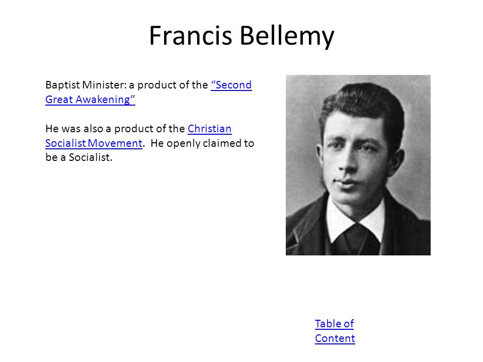 Francis Bellemy Baptist Minister: a product of the Second Great Awakening Second Great Awakening He was also a product of the Christian Socialist Movement.