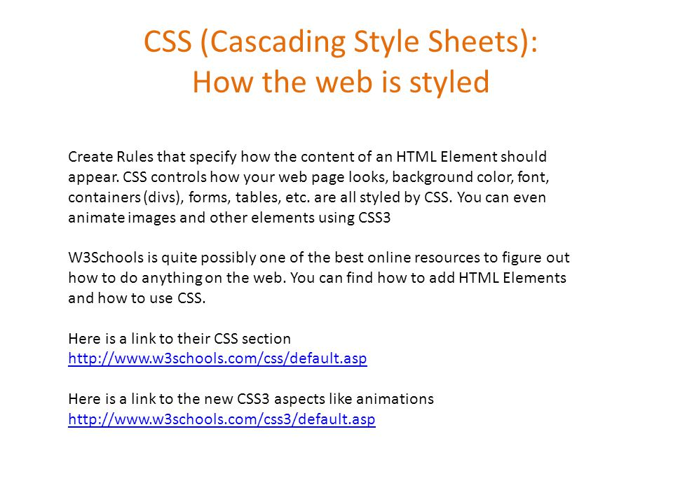 CSS (Cascading Style Sheets): How the web is styled Create Rules that specify how the content of an HTML Element should appear.