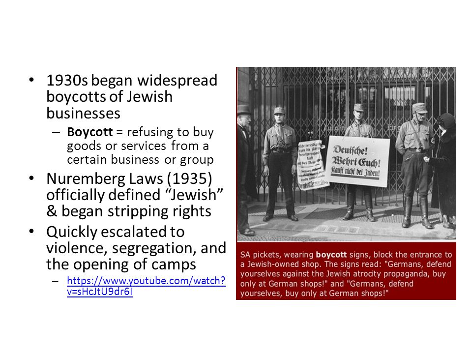 1930s began widespread boycotts of Jewish businesses – Boycott = refusing to buy goods or services from a certain business or group Nuremberg Laws (1935) officially defined Jewish & began stripping rights Quickly escalated to violence, segregation, and the opening of camps –