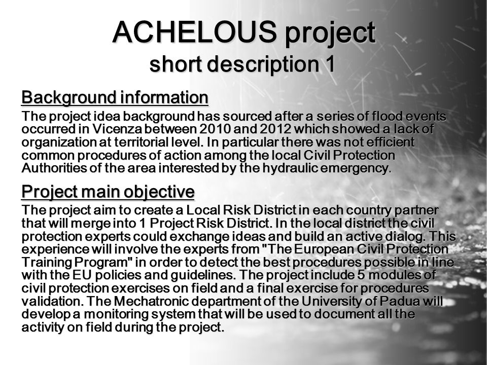 ACHELOUS project short description 1 Background information The project idea background has sourced after a series of flood events occurred in Vicenza between 2010 and 2012 which showed a lack of organization at territorial level.