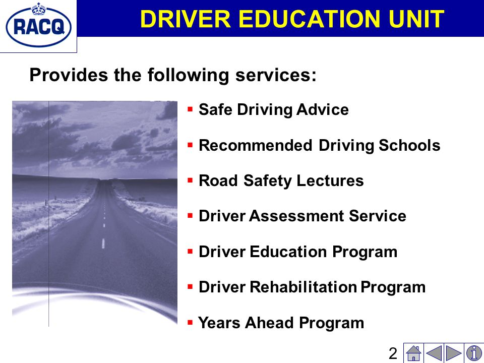 1 ROAD SAFETY for SENIORS Presented by: Brian Everitt Manager – RACQ Driver Education Driver Safety Education & Training Logan Rd.