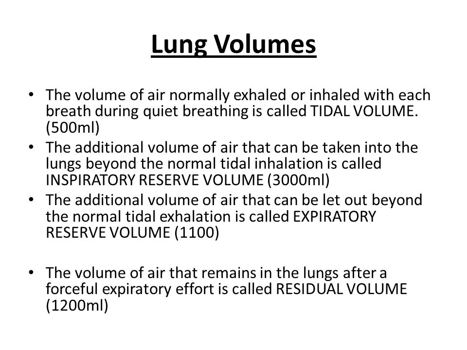 Lung Volumes The volume of air normally exhaled or inhaled with each breath during quiet breathing is called TIDAL VOLUME.