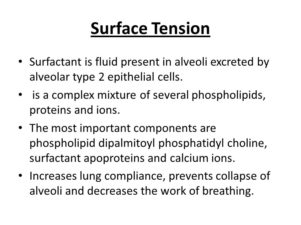 Surface Tension Surfactant is fluid present in alveoli excreted by alveolar type 2 epithelial cells.