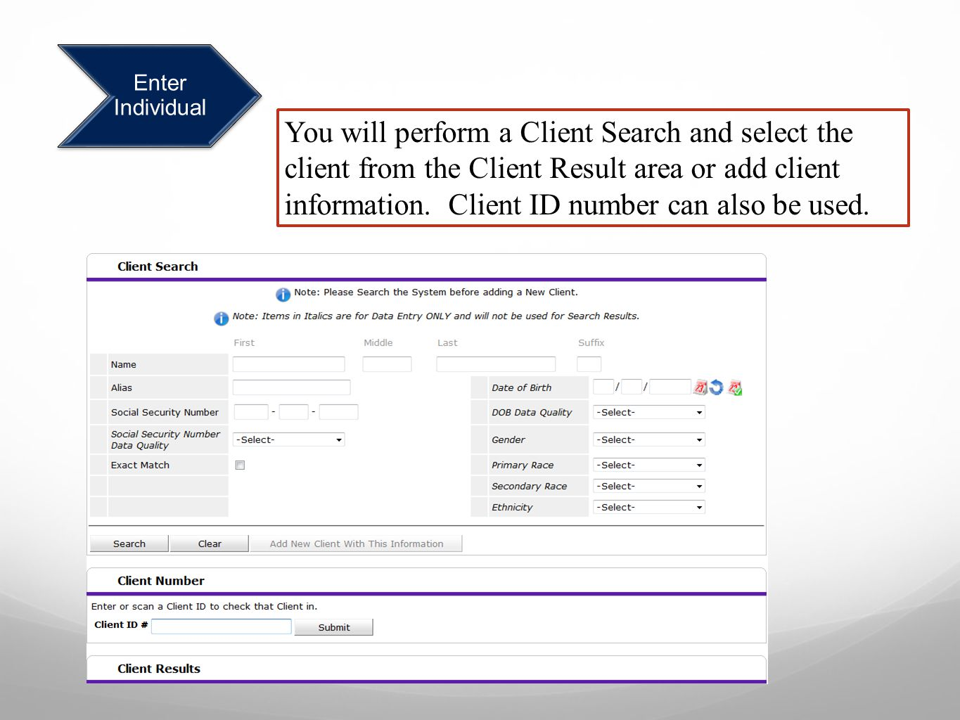 Enter Individual You will perform a Client Search and select the client from the Client Result area or add client information.