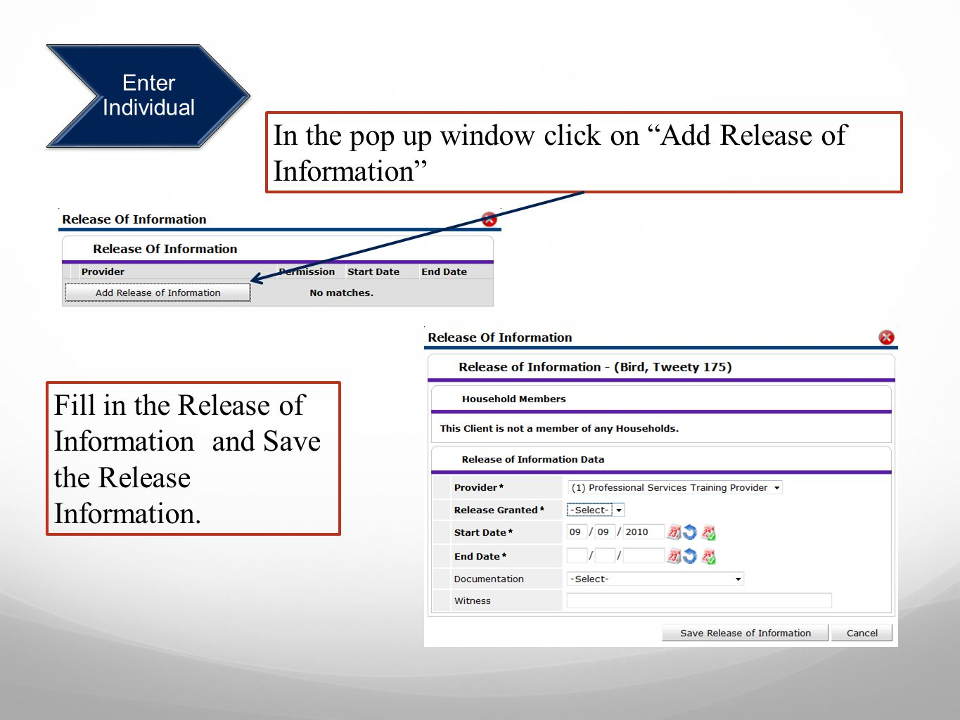 Enter Individual In the pop up window click on Add Release of Information Fill in the Release of Information and Save the Release Information.