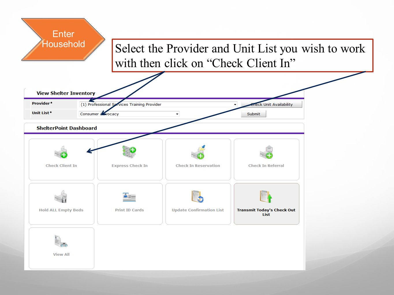 Enter Household Select the Provider and Unit List you wish to work with then click on Check Client In