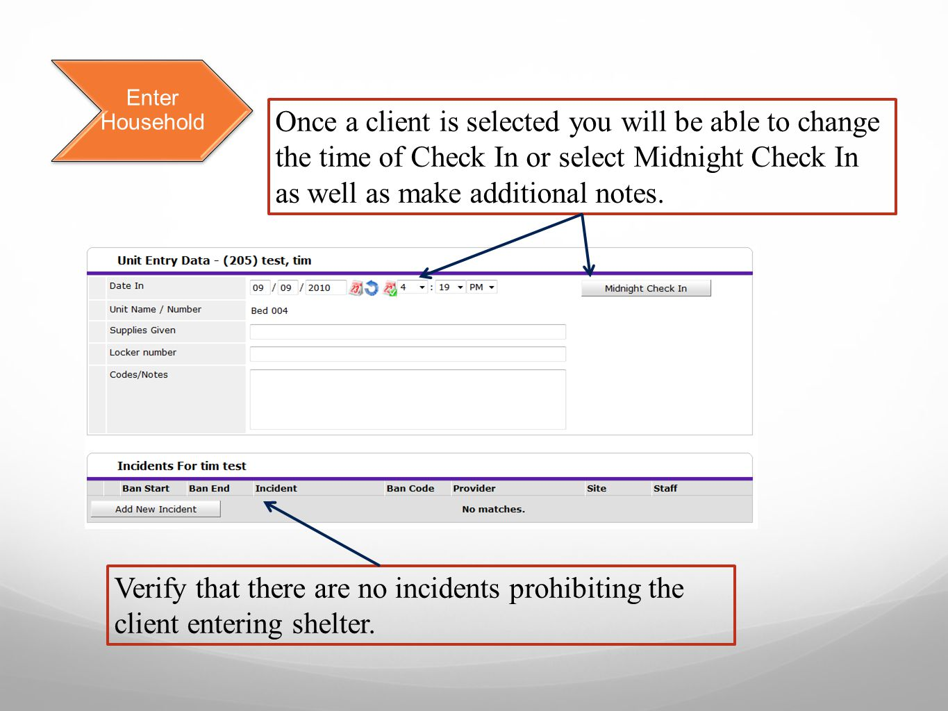 Enter Household Verify that there are no incidents prohibiting the client entering shelter.