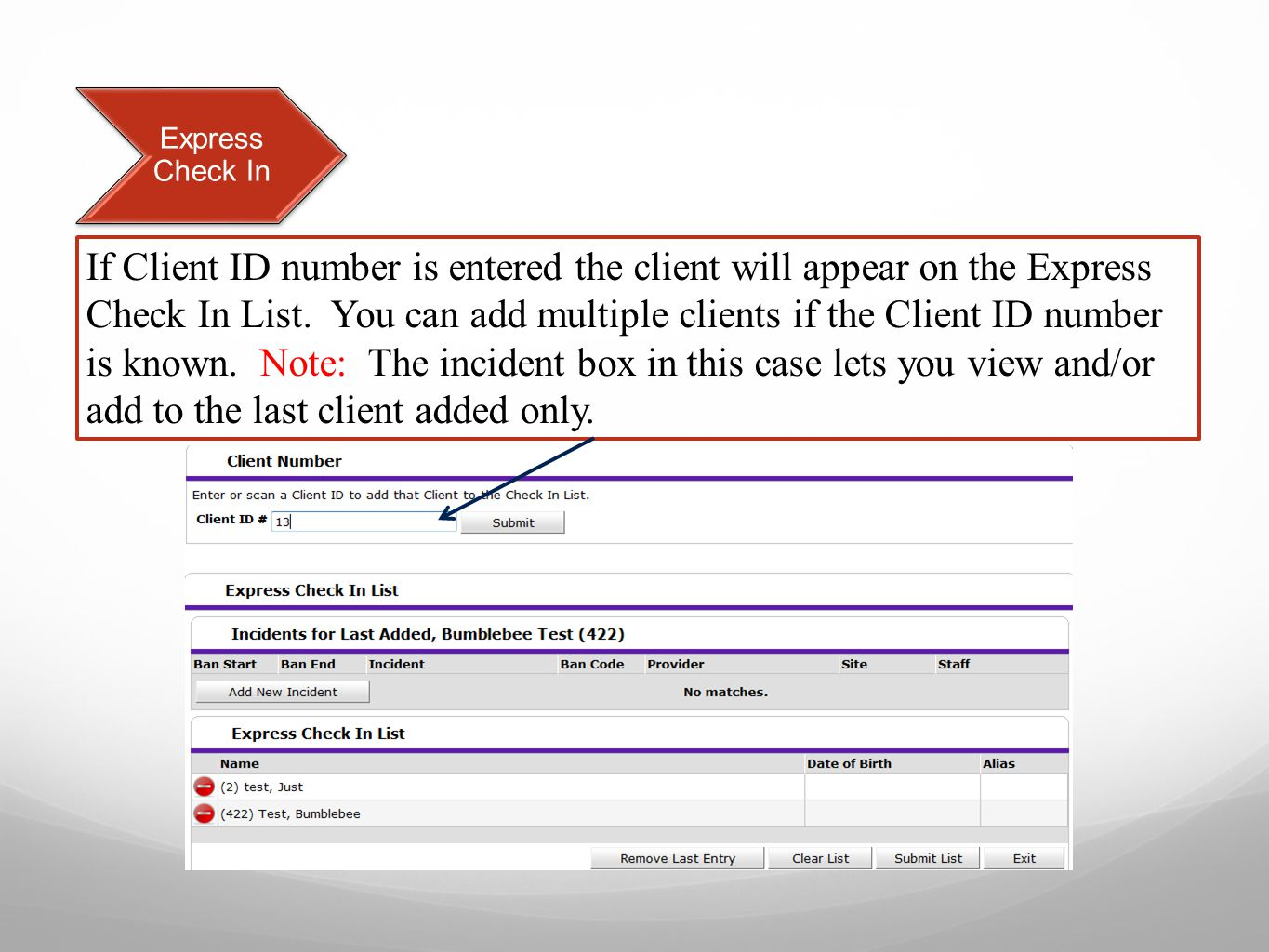 Express Check In If Client ID number is entered the client will appear on the Express Check In List.
