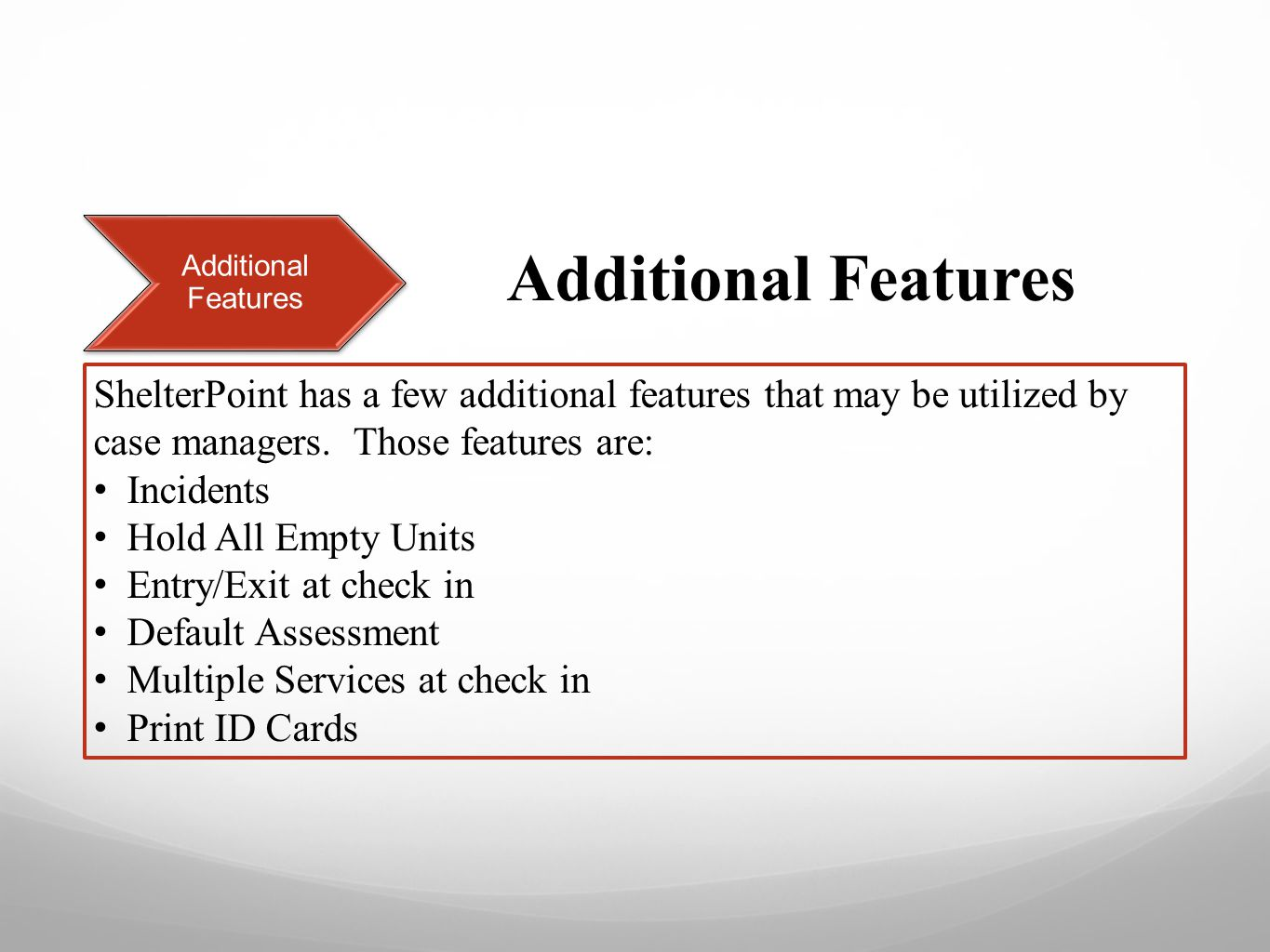 Additional Features ShelterPoint has a few additional features that may be utilized by case managers.