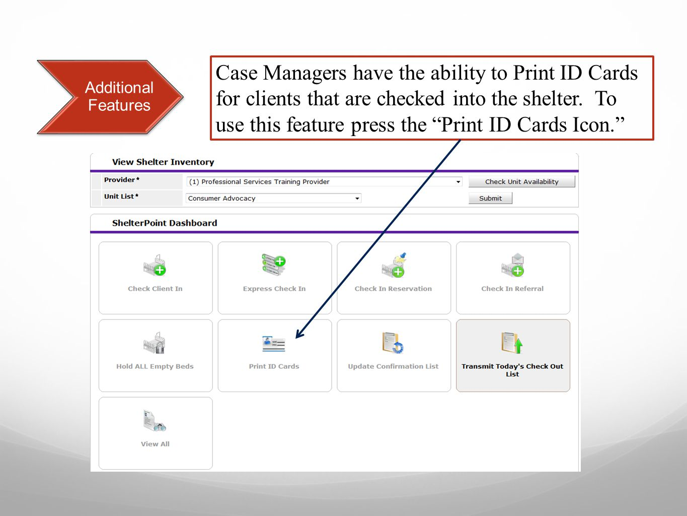 Additional Features Case Managers have the ability to Print ID Cards for clients that are checked into the shelter.