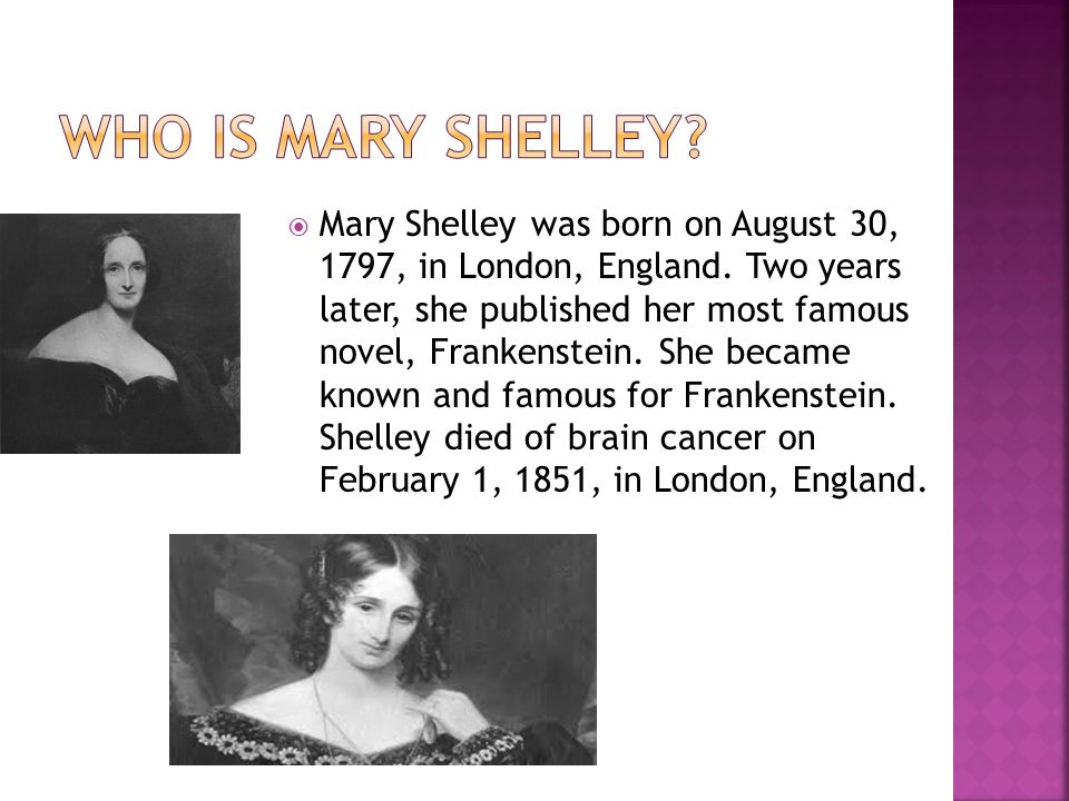  Mary Shelley was born on August 30, 1797, in London, England.
