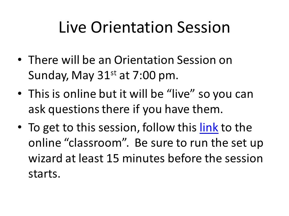 Live Orientation Session There will be an Orientation Session on Sunday, May 31 st at 7:00 pm.