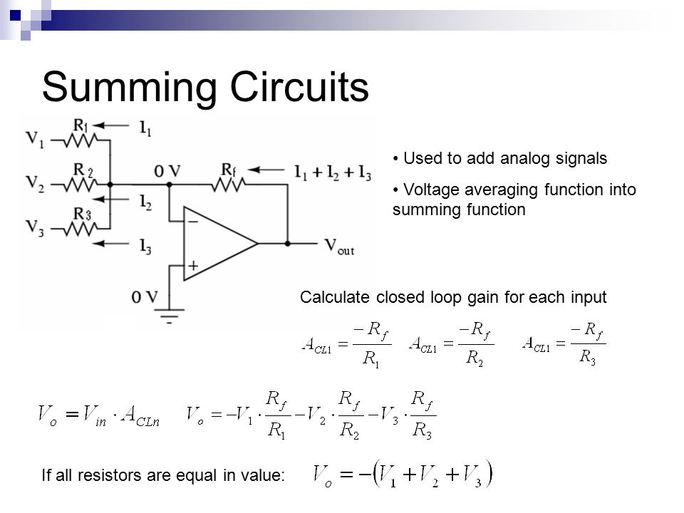 Summing Circuits Used to add analog signals Voltage averaging function into summing function Calculate closed loop gain for each input If all resistors are equal in value: