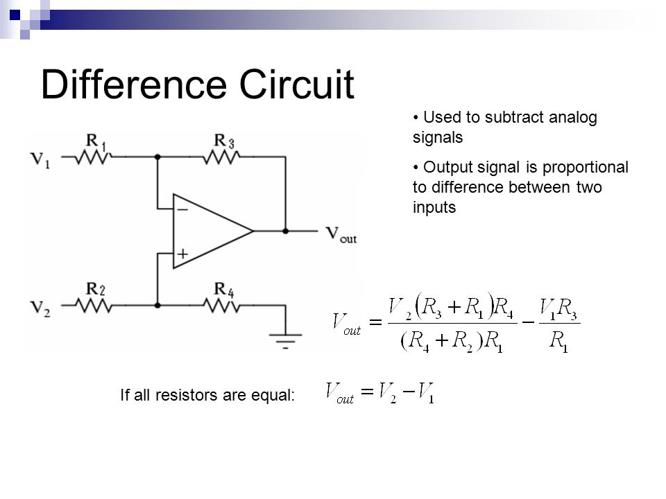 Difference Circuit Used to subtract analog signals Output signal is proportional to difference between two inputs If all resistors are equal: