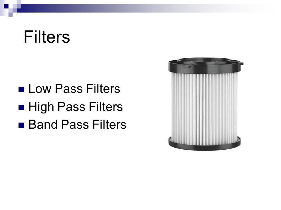 Filters Low Pass Filters High Pass Filters Band Pass Filters