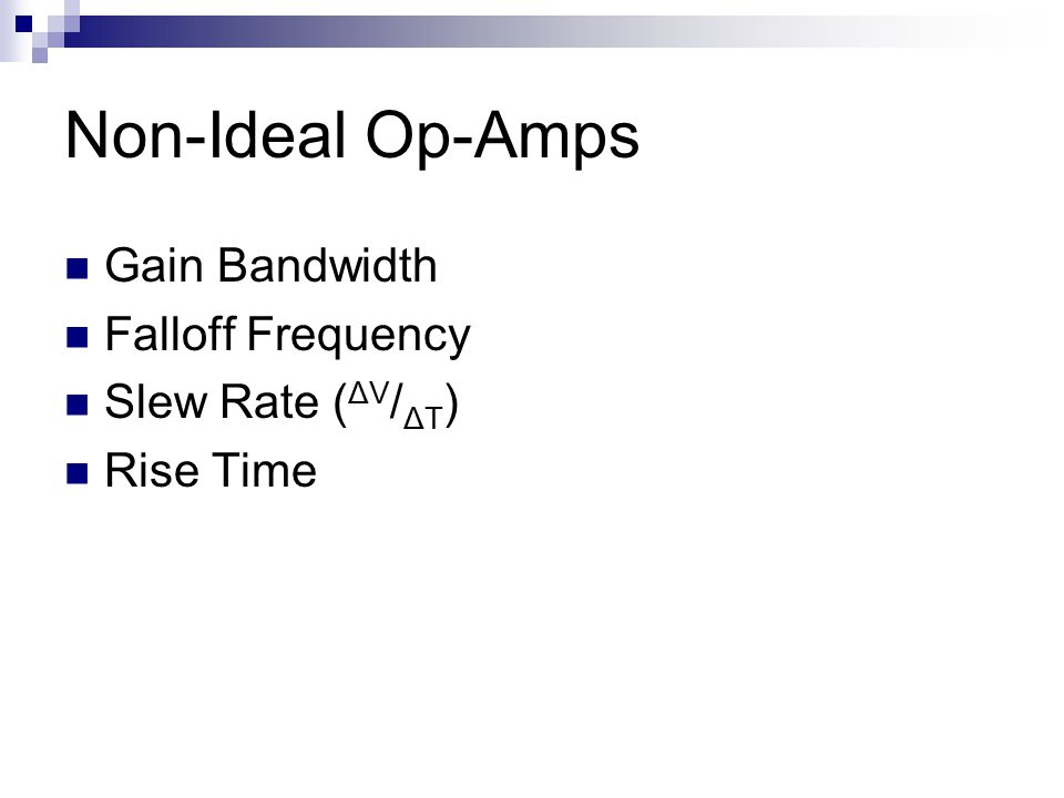Non-Ideal Op-Amps Gain Bandwidth Falloff Frequency Slew Rate ( ΔV / ΔT ) Rise Time