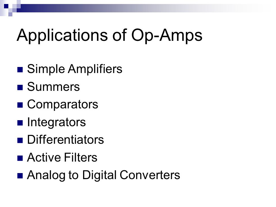 Applications of Op-Amps Simple Amplifiers Summers Comparators Integrators Differentiators Active Filters Analog to Digital Converters