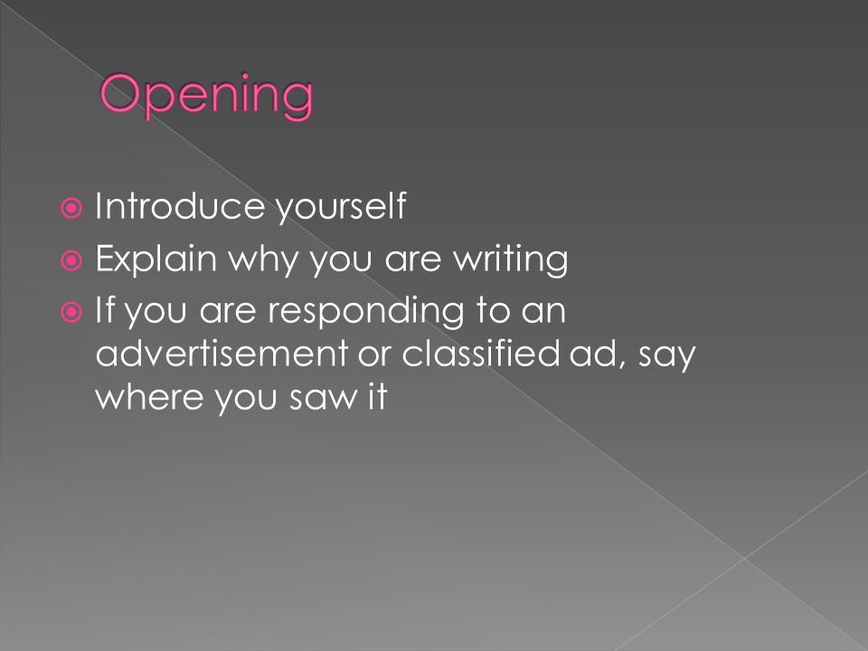  Introduce yourself  Explain why you are writing  If you are responding to an advertisement or classified ad, say where you saw it