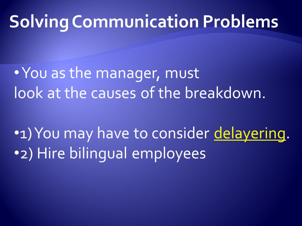 You as the manager, must look at the causes of the breakdown.