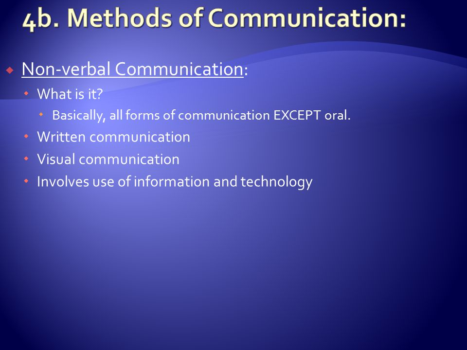  Non-verbal Communication:  What is it.  Basically, all forms of communication EXCEPT oral.