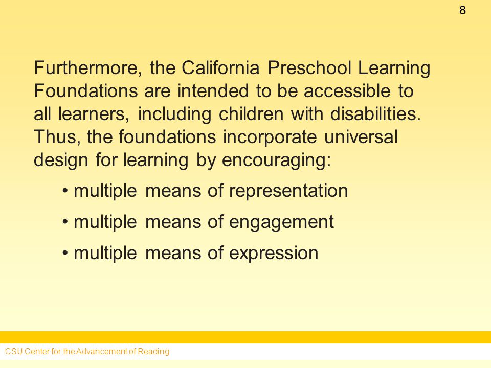 88 Furthermore, the California Preschool Learning Foundations are intended to be accessible to all learners, including children with disabilities.