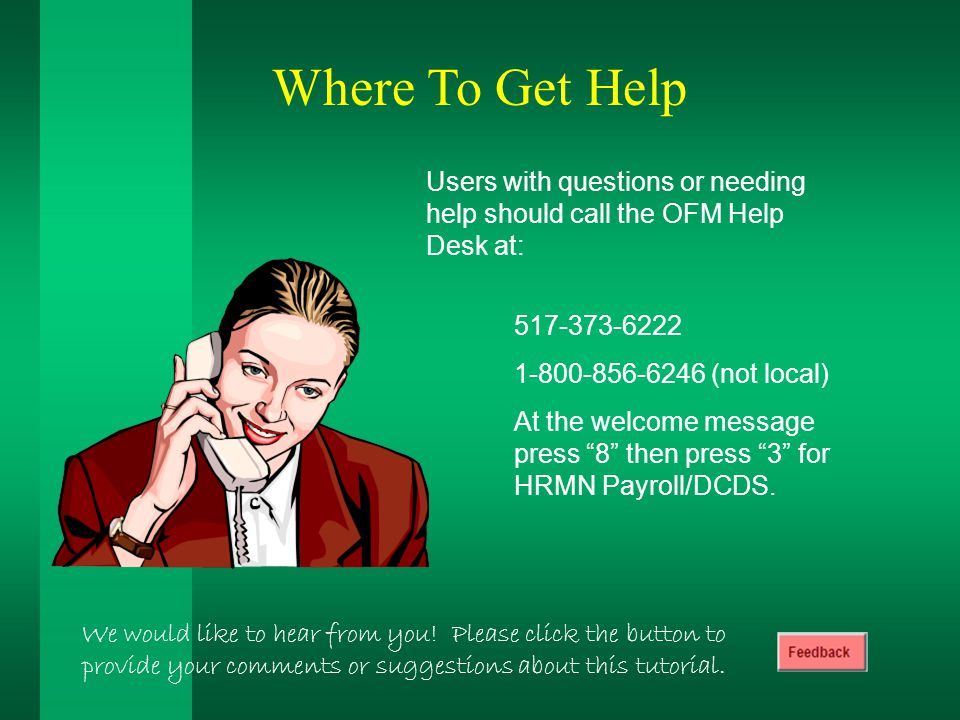 Where To Get Help Users with questions or needing help should call the OFM Help Desk at: (not local) At the welcome message press 8 then press 3 for HRMN Payroll/DCDS.