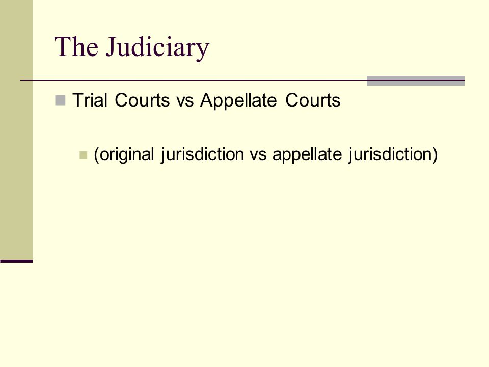 Trial Courts vs Appellate Courts (original jurisdiction vs appellate jurisdiction)