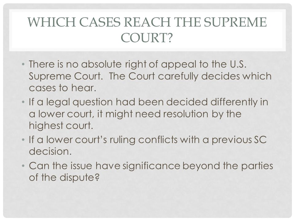 WHICH CASES REACH THE SUPREME COURT. There is no absolute right of appeal to the U.S.