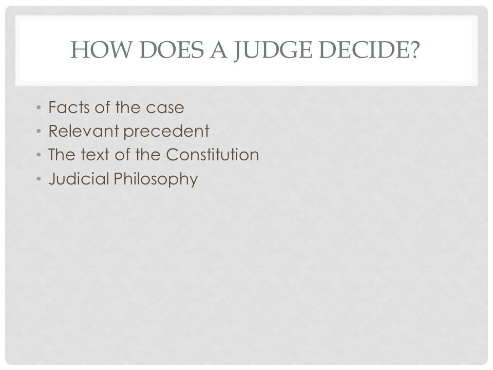 HOW DOES A JUDGE DECIDE.