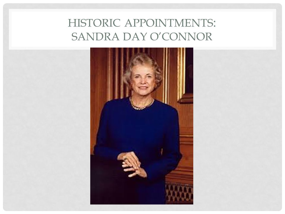 HISTORIC APPOINTMENTS : SANDRA DAY O'CONNOR