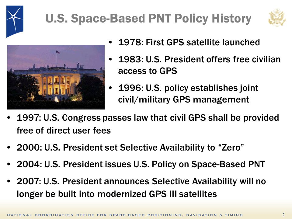2 U.S. Space-Based PNT Policy History 1978: First GPS satellite launched 1983: U.S.