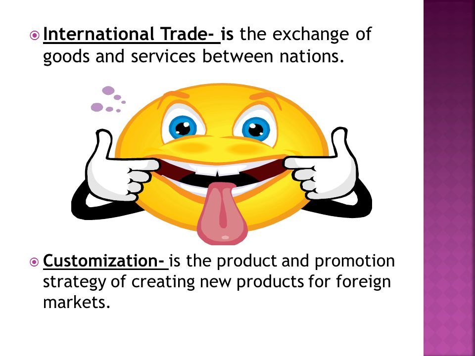 International Trade- is the exchange of goods and services between nations.