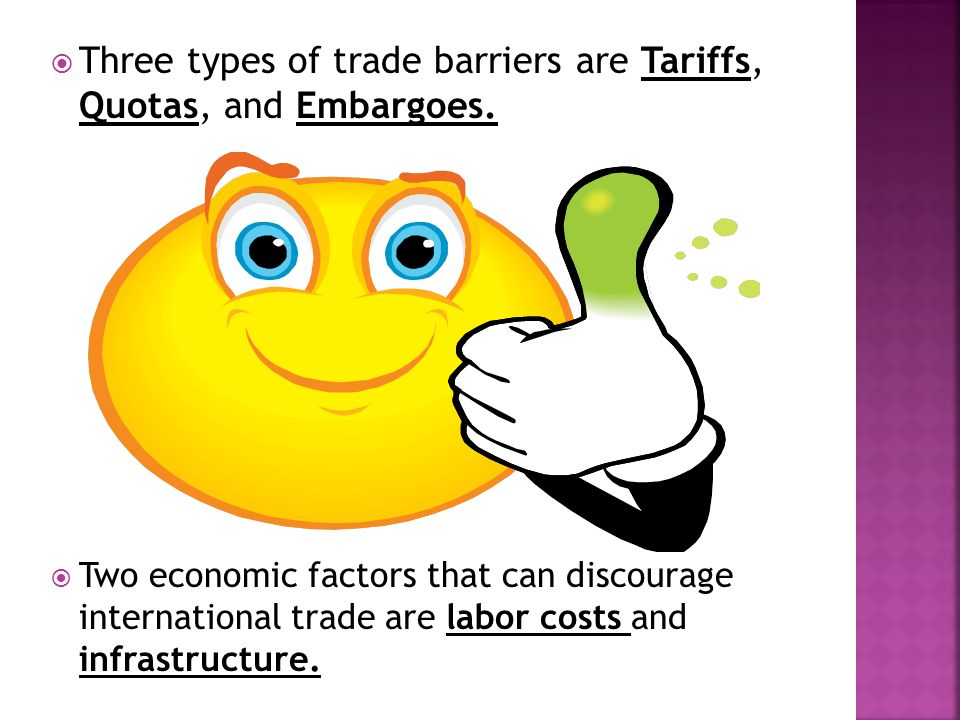  Three types of trade barriers are Tariffs, Quotas, and Embargoes.