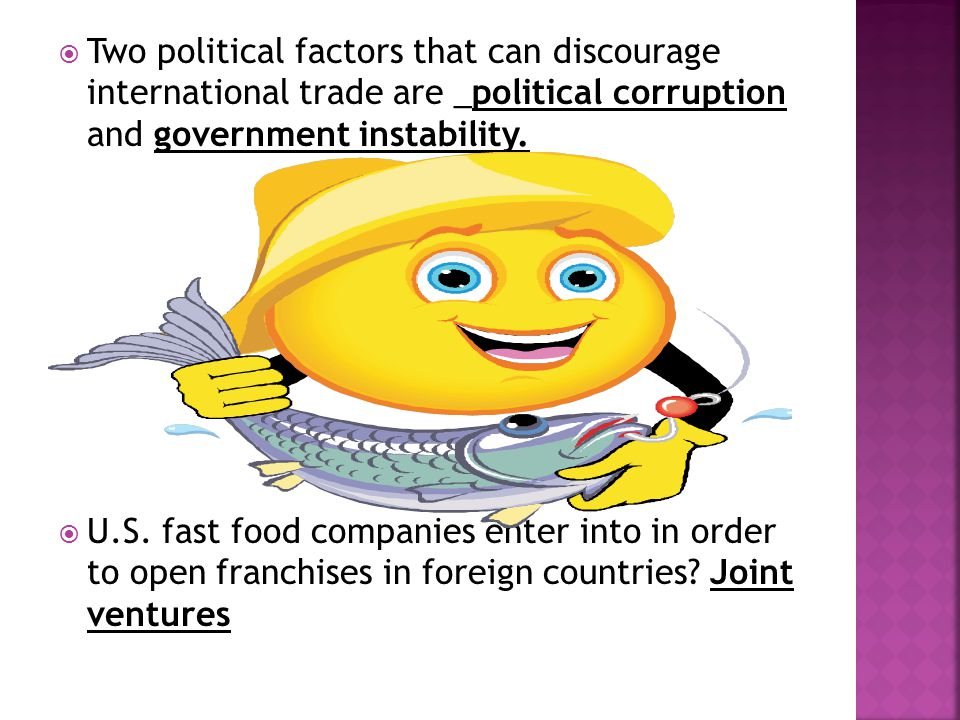  Two political factors that can discourage international trade are _political corruption and government instability.