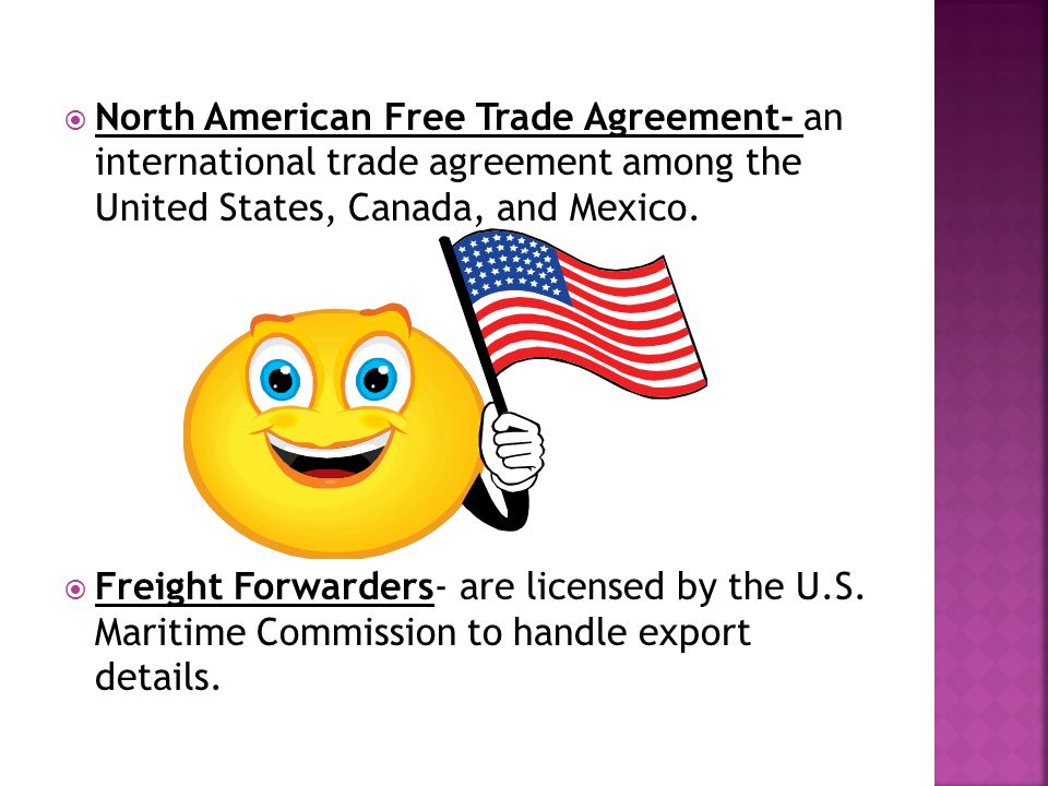  North American Free Trade Agreement- an international trade agreement among the United States, Canada, and Mexico.