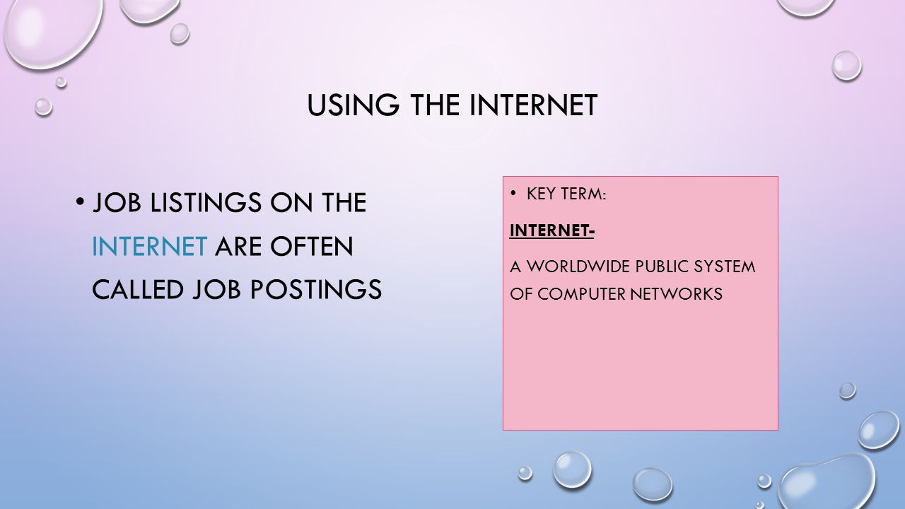 USING THE INTERNET JOB LISTINGS ON THE INTERNET ARE OFTEN CALLED JOB POSTINGS KEY TERM: INTERNET- A WORLDWIDE PUBLIC SYSTEM OF COMPUTER NETWORKS