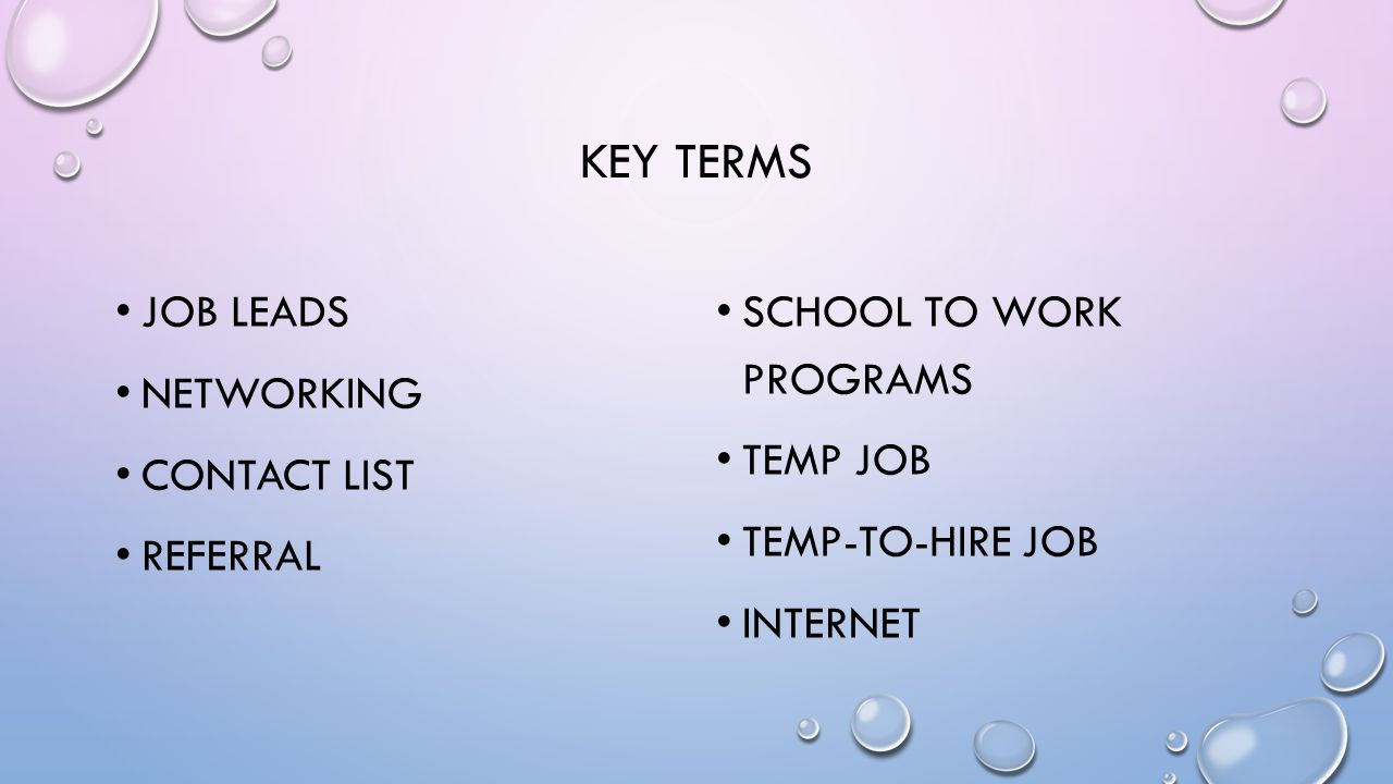 KEY TERMS JOB LEADS NETWORKING CONTACT LIST REFERRAL SCHOOL TO WORK PROGRAMS TEMP JOB TEMP-TO-HIRE JOB INTERNET